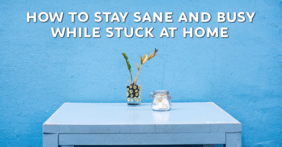 Stay sane stuck at home